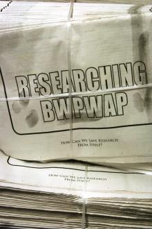 Researching BWPWAP - newspaper, transmediale 2013 BWPWAP.