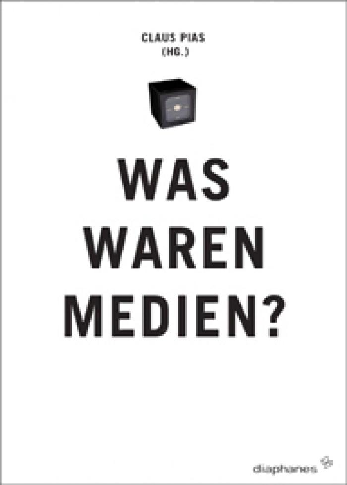 Claus Pias: Was waren Medien
